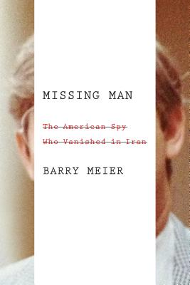 Image for MISSING MAN: The American Spy Who Vanished in Iran
