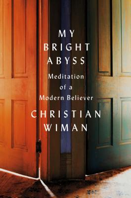 My Bright Abyss: Meditation of a Modern Believer, Wiman, Christian