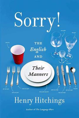 Sorry!: The English and Their Manners, Henry Hitchings