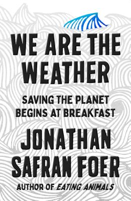 Image for We Are the Weather: Saving the Planet Begins at Breakfast