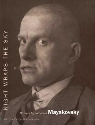 Night Wraps the Sky: Writings by and about Mayakovsky, VLADIMIR MAYAKOVSKY