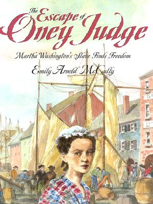 The Escape of Oney Judge: Martha Washington's Slave Finds Freedom, EMILY ARNOLD MCCULLY
