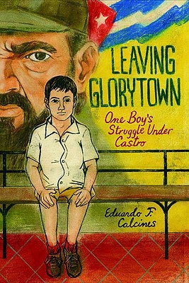 Image for Leaving Glorytown: One Boy's Struggle Under Castro