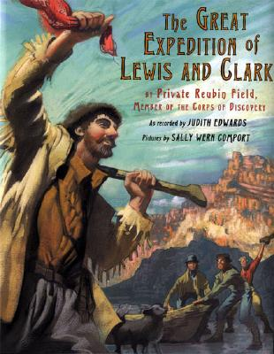 Image for The Great Expedition of Lewis and Clark: by Private Reubin Field, Member of the Corps of Discovery