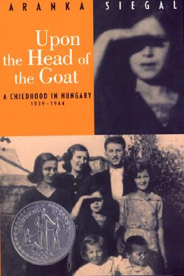 Upon the Head of the Goat: A Childhood in Hungary 1939-1944, Siegal, Aranka