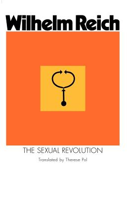 The Sexual Revolution: Toward a Self-Regulating Character Structure, Reich, Wilhelm