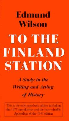 Image for TO THE FINLAND STATION A STUDY IN THE WRITING & ACTING OF HISTORY