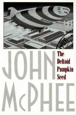 The Deltoid Pumpkin Seed, John McPhee