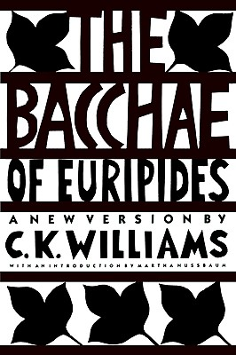 The Bacchae of Euripides: A New Version, Williams, C. K.