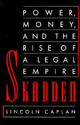 Skadden: Power, Money, and the Rise of a Legal Empire, Caplan, Lincoln