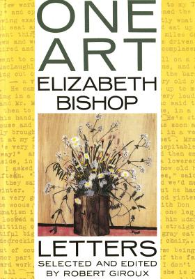 One Art: Letters, Bishop, Elizabeth;Giroux, Robert (selected and Edited by)