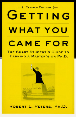 Getting What You Came For: The Smart Student's Guide to Earning an M.A. or a Ph.D., Peters, Robert