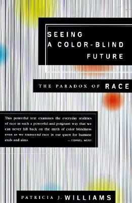 Image for Seeing a Color-Blind Future: The Paradox of Race (Reith Lectures, 1997)