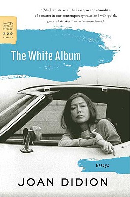 The White Album: Essays (FSG Classics), Didion, Joan