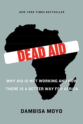 Image for Dead Aid: Why Aid Is Not Working and How There Is a Better Way for Africa