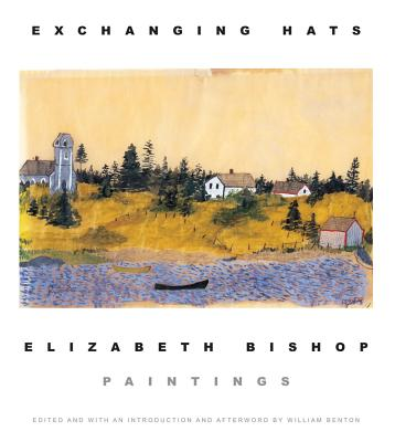 Exchanging Hats: Paintings, Elizabeth Bishop