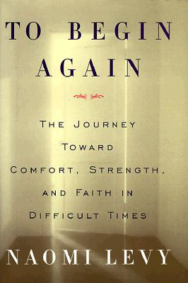 Image for To Begin Again: The Journey Toward Comfort, Strength, and Faith in Difficult Times