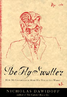 The Fly Swatter: How My Grandfather Made His Way in the World, Nicholas Dawidoff