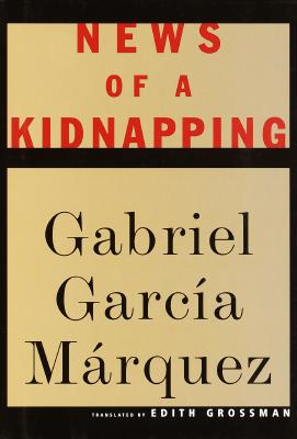 News of a Kidnapping, Gabriel Garcia Marquez; Grossman, Edith; Garcia, Marquez Gabriel