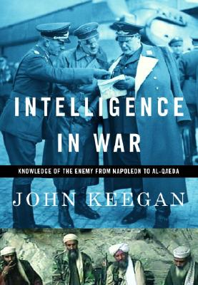 Image for Intelligence in War: Knowledge of the Enemy from Napoleon to Al-Qaeda