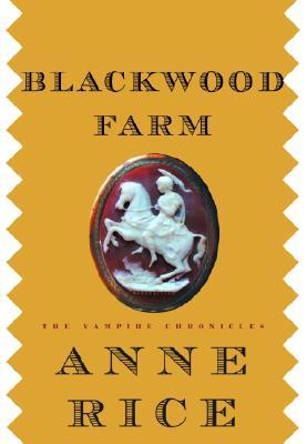 Blackwood Farm (The Vampire Chronicles), Anne Rice