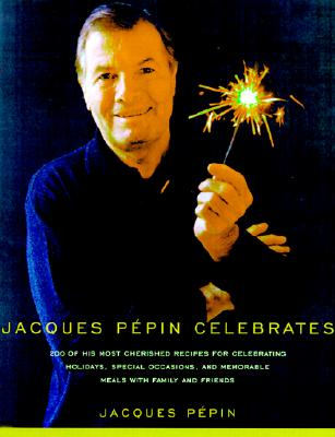 Image for Jacques Pepin Celebrates: 200 of His Most Cherished Recipes for Memorable Meals with Family and Friends