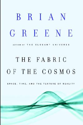 The Fabric of the Cosmos: Space, Time, and the Texture of Reality, Greene, Brian