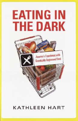 Image for Eating in the Dark:  America's Experiment with Genetically Engineered Food