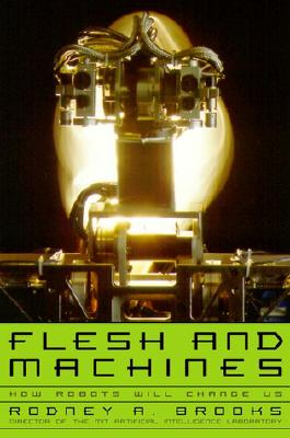 Image for Flesh and Machines: How Robots Will Change Us
