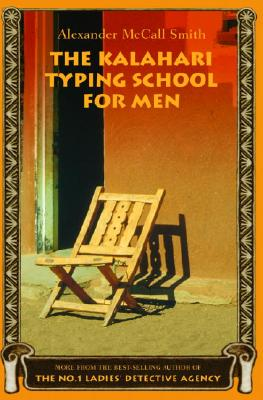 The Kalahari Typing School for Men: More from the No. 1 Ladies' Detective Agency, Alexander McCall Smith