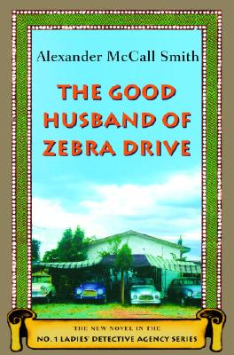 The Good Husband of Zebra Drive (No. 1 Ladies' Detective Agency 8), Alexander Mccall Smith