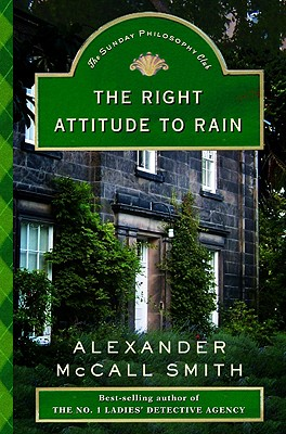 The Right Attitude to Rain: An Isabel Dalhousie Novel (Isabel Dalhousie Mysteries), ALEXANDER MCCALL SMITH