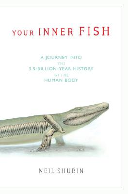 Your Inner Fish: A Journey into the 3.5-Billion-Year History of the Human Body, Shubin, Neil