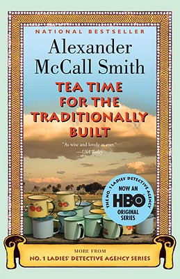 Tea Time for the Traditionally Built (No. 1 Ladies' Detective Agency, Book 10), Alexander McCall Smith