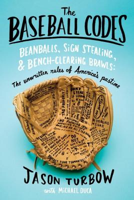 The Baseball Codes: Beanballs, Sign Stealing, and Bench-Clearing Brawls: The Unwritten Rules of America's Pastime, Jason Turbow, Michael Duca