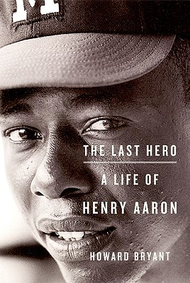 Image for The Last Hero: A Life of Henry Aaron