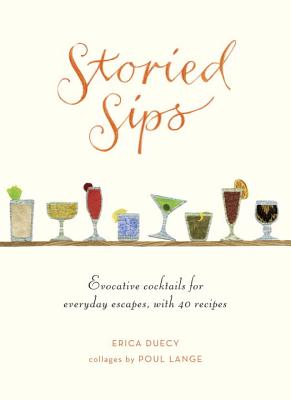 Image for Storied Sips: Evocative Cocktails for Everyday Escapes, with 40 Recipes