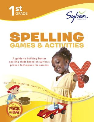 1st Grade Spelling Games & Activities: Activities, Exercises, and Tips to Help Catch Up, Keep Up, and Get Ahead (Sylvan Language Arts Workbooks), Sylvan Learning