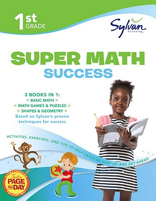 1st Grade Super Math Success: Activities, Exercises, and Tips to Help Catch Up, Keep Up, and Get Ahead (Sylvan Math Super Workbooks), Sylvan Learning