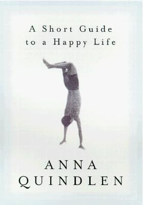 A Short Guide to a Happy Life, Quindlen, Anna