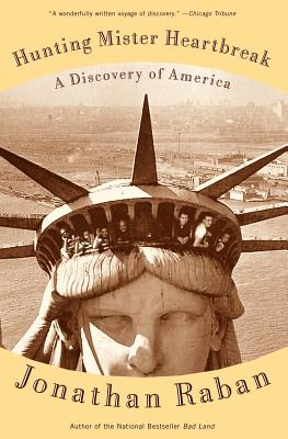 Hunting Mister Heartbreak: A Discovery of America (Vintage Departures Edition), Raban, Jonathan