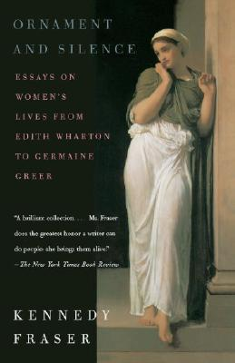 Ornament and Silence : Essays on Women's Lives, Fraser, Kennedy