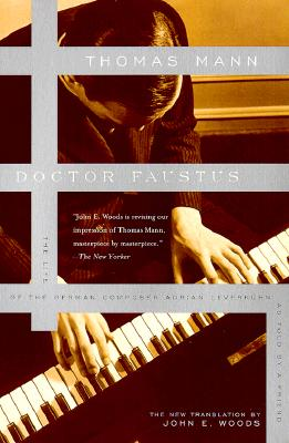 Doctor Faustus: The Life of the German Composer Adrian Leverkuhn As Told by a Friend, Thomas Mann; John E. Woods