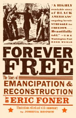 Forever Free: The Story of Emancipation and Reconstruction, Foner, Eric