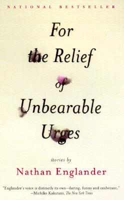 For the Relief of Unbearable Urges: Stories, Englander, Nathan