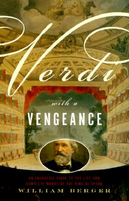 Image for Verdi With a Vengeance: An Energetic Guide to the Life and Complete Works of the King of Opera