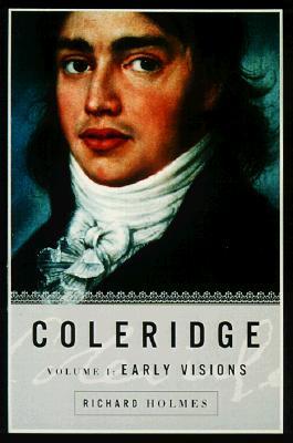 Coleridge: Early Visions, 1772-1804, Holmes, Richard