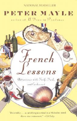 French Lessons: Adventures with Knife, Fork, and Corkscrew, Mayle, Peter