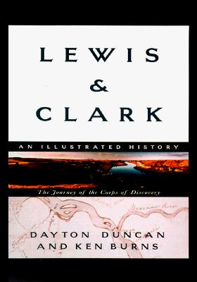 Lewis & Clark: The Journey of the Corps of Discovery: An Illustrated History, Dayton Duncan
