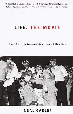 Life: The Movie: How Entertainment Conquered Reality, Gabler, Neal